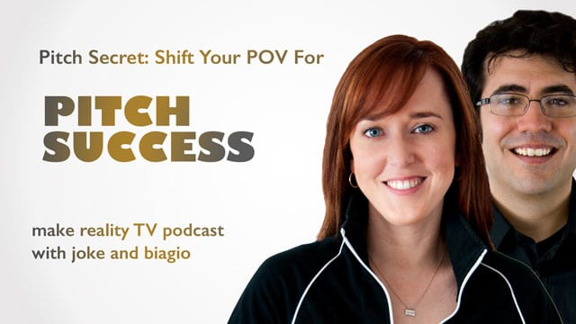 Pitch Secret: Shift Your POV for Pitch Success - Make Reality TV Podcast with Joke and Biagio