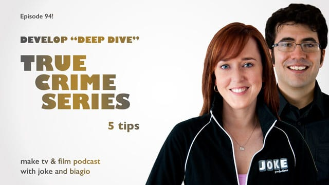 True Crime Series: Develop Deep Dives, Five Tips from Joke and Biagio